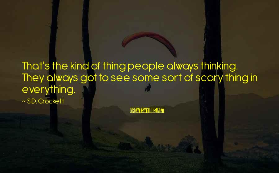 Dark Tower Love Sayings By S.D. Crockett: That's the kind of thing people always thinking. They always got to see some sort