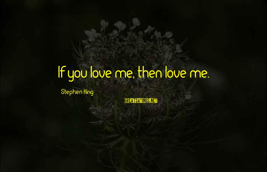 Dark Tower Love Sayings By Stephen King: If you love me, then love me.