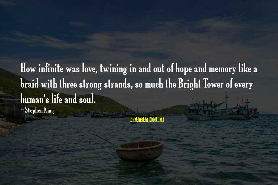 Dark Tower Love Sayings By Stephen King: How infinite was love, twining in and out of hope and memory like a braid