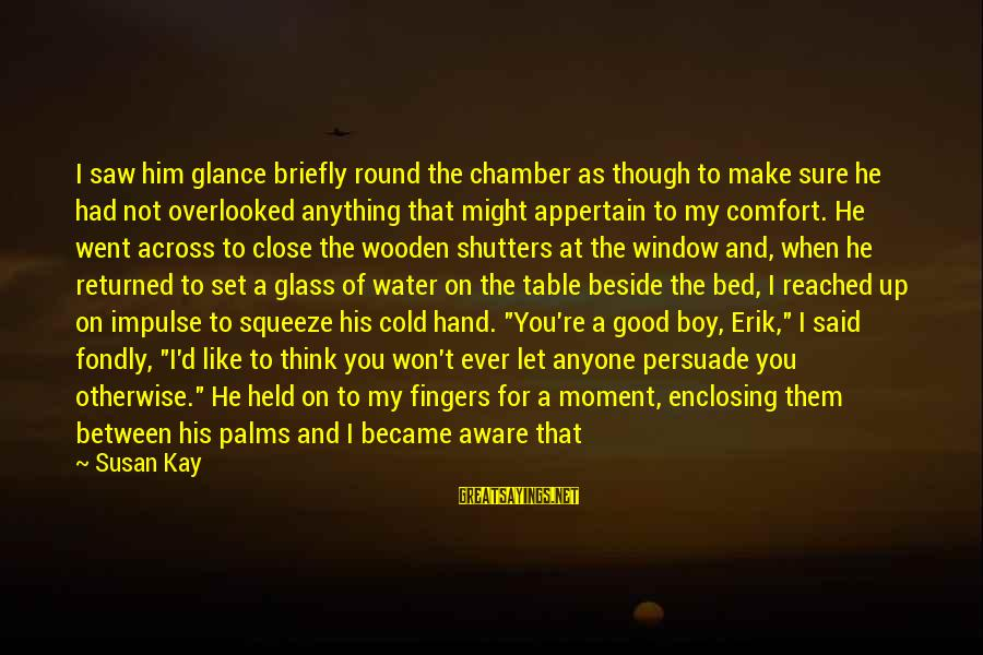Dark Tower Love Sayings By Susan Kay: I saw him glance briefly round the chamber as though to make sure he had