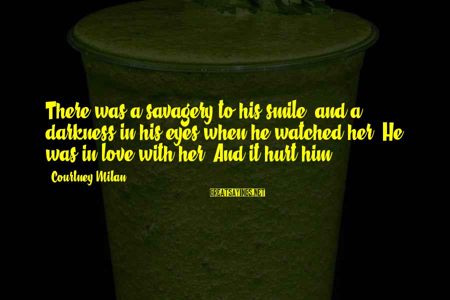Darkness In Her Sayings By Courtney Milan: There was a savagery to his smile, and a darkness in his eyes when he