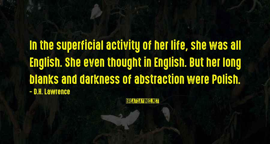 Darkness In Her Sayings By D.H. Lawrence: In the superficial activity of her life, she was all English. She even thought in