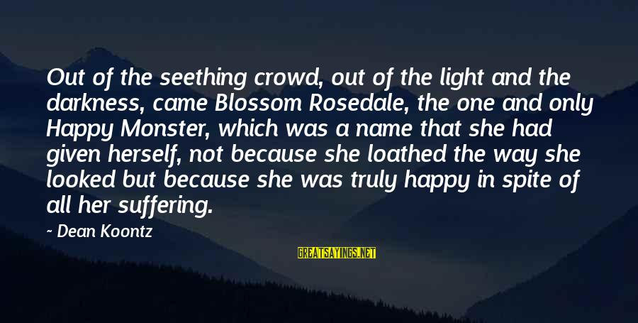 Darkness In Her Sayings By Dean Koontz: Out of the seething crowd, out of the light and the darkness, came Blossom Rosedale,
