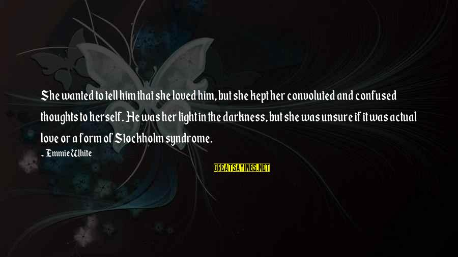 Darkness In Her Sayings By Emmie White: She wanted to tell him that she loved him, but she kept her convoluted and