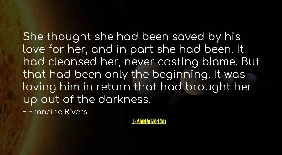 Darkness In Her Sayings By Francine Rivers: She thought she had been saved by his love for her, and in part she