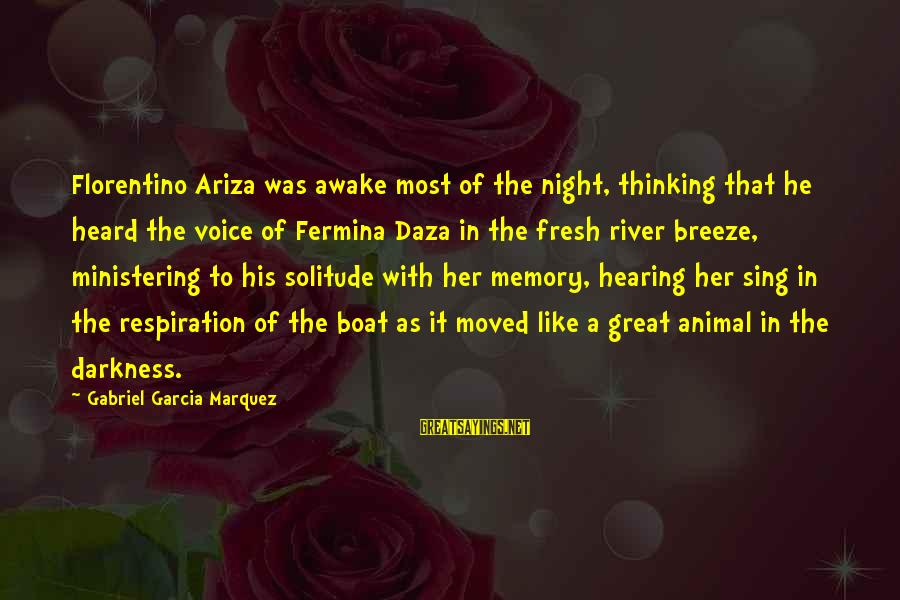 Darkness In Her Sayings By Gabriel Garcia Marquez: Florentino Ariza was awake most of the night, thinking that he heard the voice of