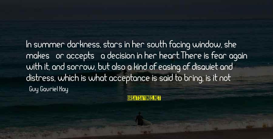 Darkness In Her Sayings By Guy Gavriel Kay: In summer darkness, stars in her south-facing window, she makes - or accepts - a