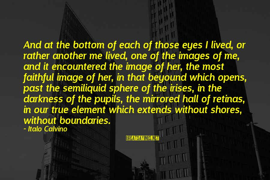Darkness In Her Sayings By Italo Calvino: And at the bottom of each of those eyes I lived, or rather another me