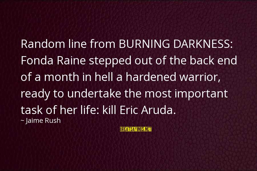 Darkness In Her Sayings By Jaime Rush: Random line from BURNING DARKNESS: Fonda Raine stepped out of the back end of a