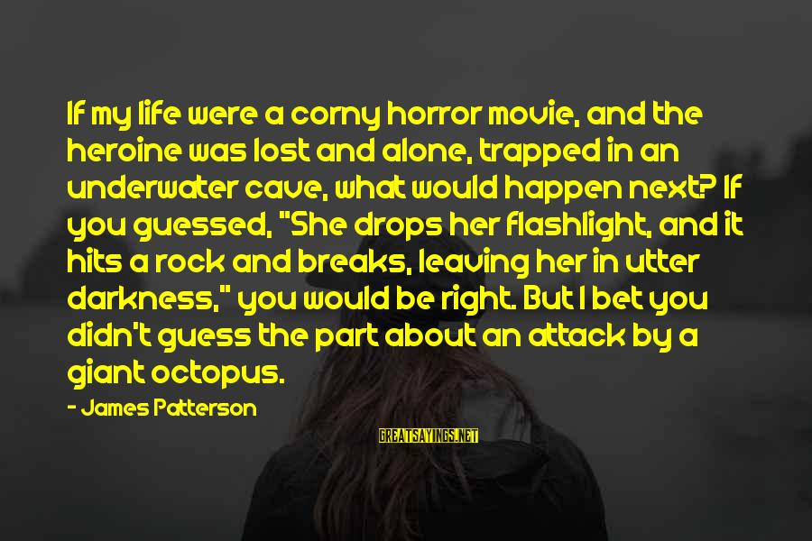 Darkness In Her Sayings By James Patterson: If my life were a corny horror movie, and the heroine was lost and alone,