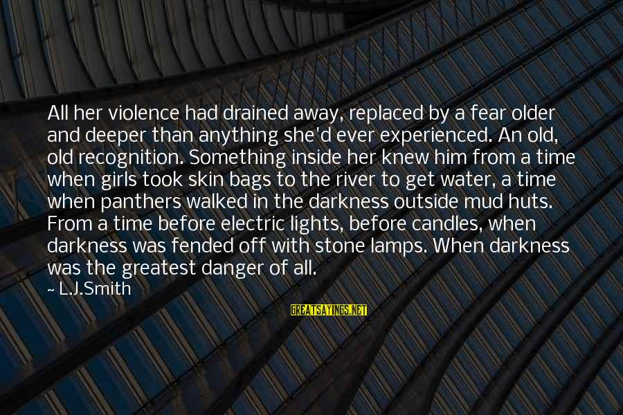 Darkness In Her Sayings By L.J.Smith: All her violence had drained away, replaced by a fear older and deeper than anything