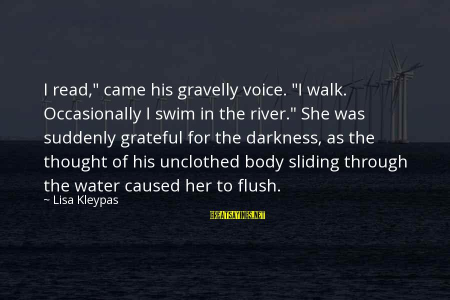 """Darkness In Her Sayings By Lisa Kleypas: I read,"""" came his gravelly voice. """"I walk. Occasionally I swim in the river."""" She"""