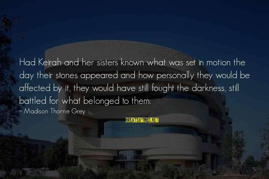 Darkness In Her Sayings By Madison Thorne Grey: Had Keirah and her sisters known what was set in motion the day their stones