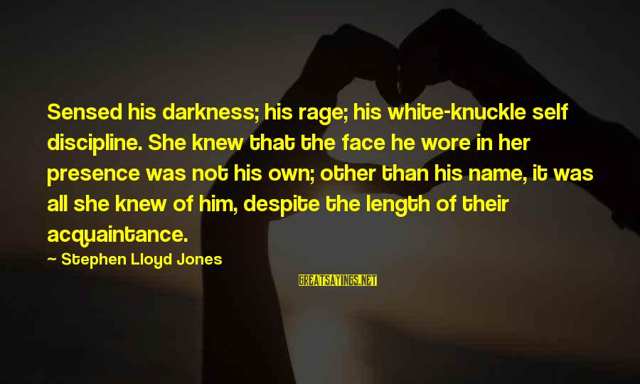 Darkness In Her Sayings By Stephen Lloyd Jones: Sensed his darkness; his rage; his white-knuckle self discipline. She knew that the face he