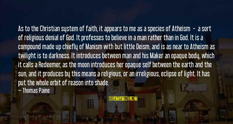 Darkness In Her Sayings By Thomas Paine: As to the Christian system of faith, it appears to me as a species of