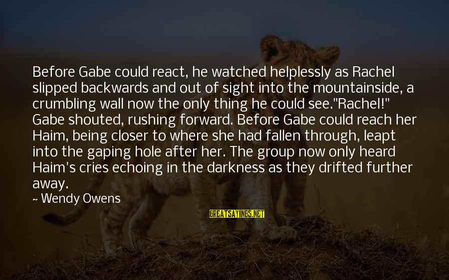 Darkness In Her Sayings By Wendy Owens: Before Gabe could react, he watched helplessly as Rachel slipped backwards and out of sight