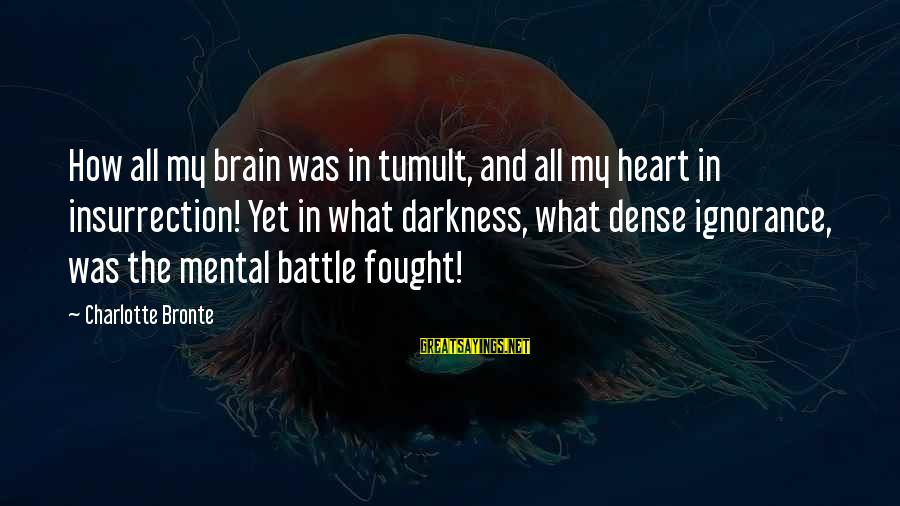 Darkness In My Heart Sayings By Charlotte Bronte: How all my brain was in tumult, and all my heart in insurrection! Yet in