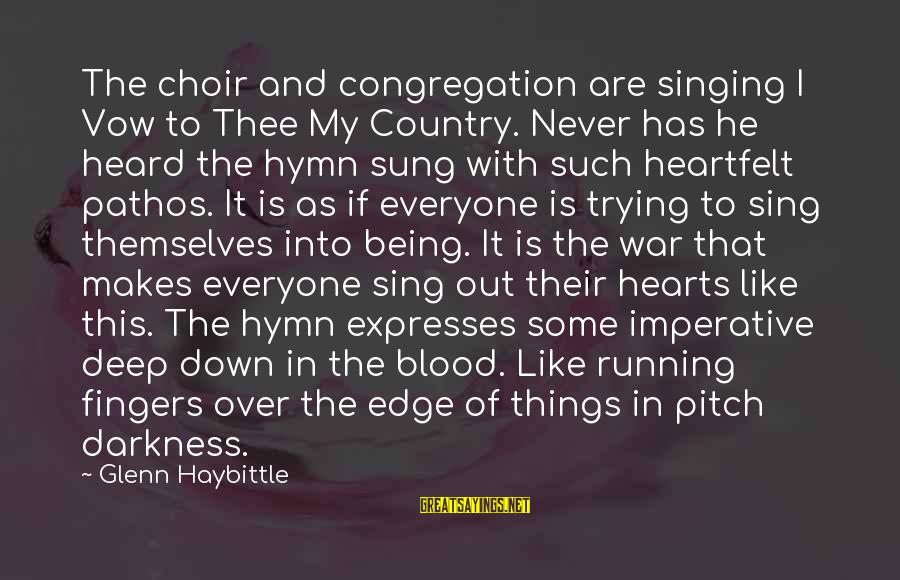 Darkness In My Heart Sayings By Glenn Haybittle: The choir and congregation are singing I Vow to Thee My Country. Never has he