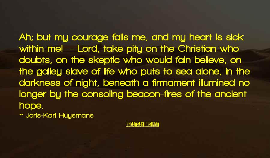 Darkness In My Heart Sayings By Joris-Karl Huysmans: Ah; but my courage fails me, and my heart is sick within me! - Lord,