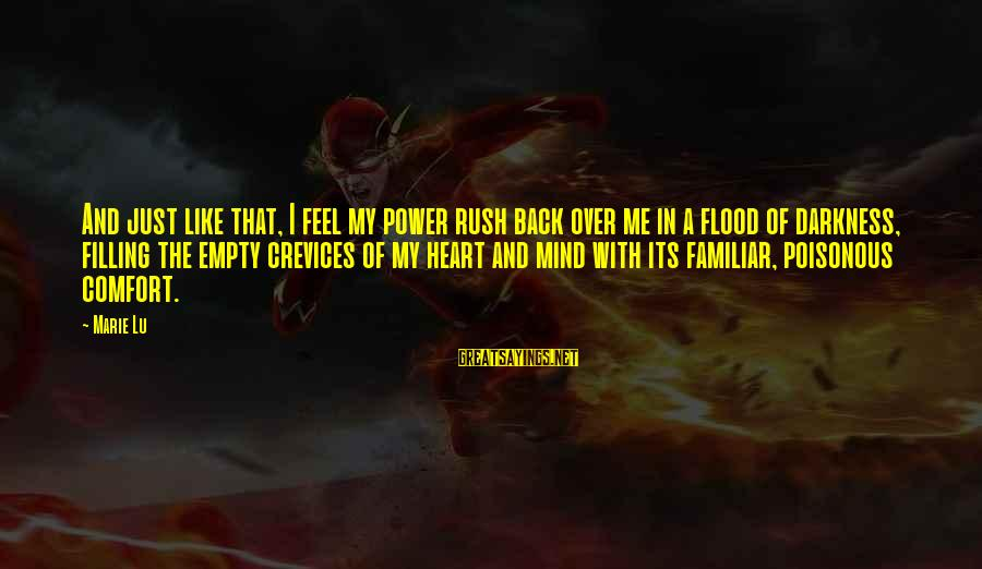 Darkness In My Heart Sayings By Marie Lu: And just like that, I feel my power rush back over me in a flood