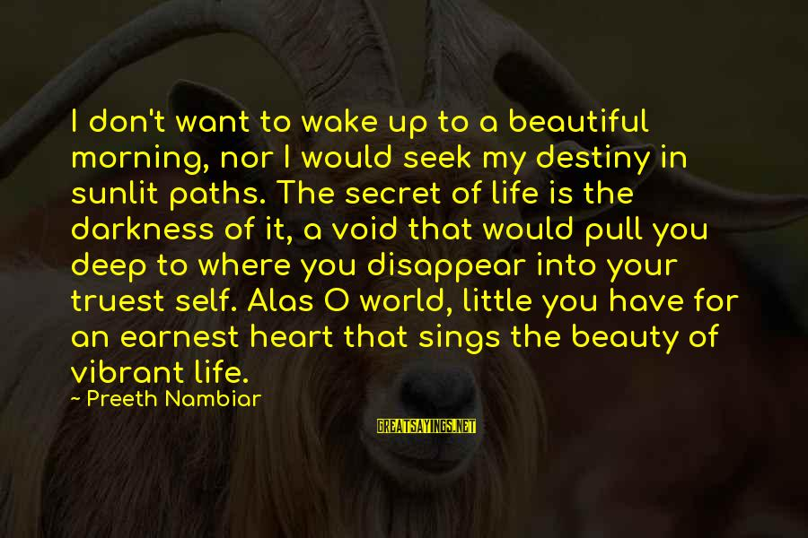 Darkness In My Heart Sayings By Preeth Nambiar: I don't want to wake up to a beautiful morning, nor I would seek my