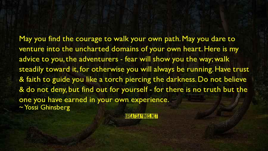 Darkness In My Heart Sayings By Yossi Ghinsberg: May you find the courage to walk your own path. May you dare to venture