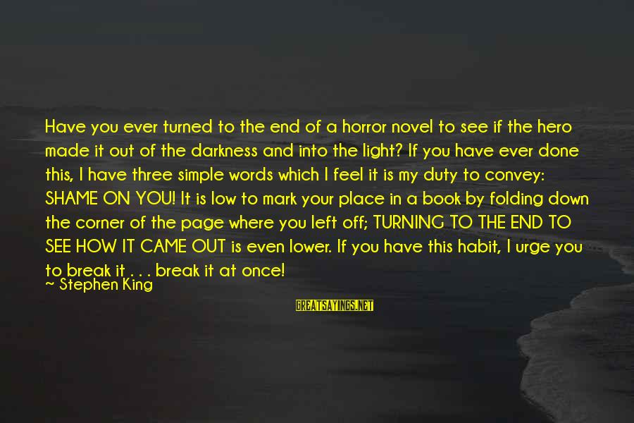 Darkness Turning To Light Sayings By Stephen King: Have you ever turned to the end of a horror novel to see if the