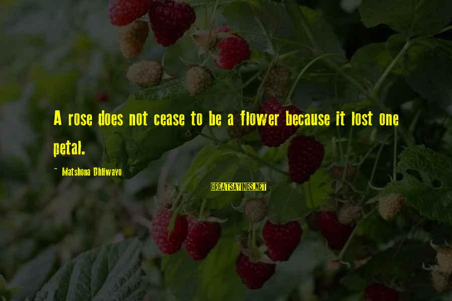 Darla's Sayings By Matshona Dhliwayo: A rose does not cease to be a flower because it lost one petal.