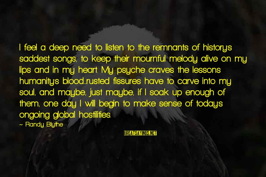 Darla's Sayings By Randy Blythe: I feel a deep need to listen to the remnants of history's saddest songs, to