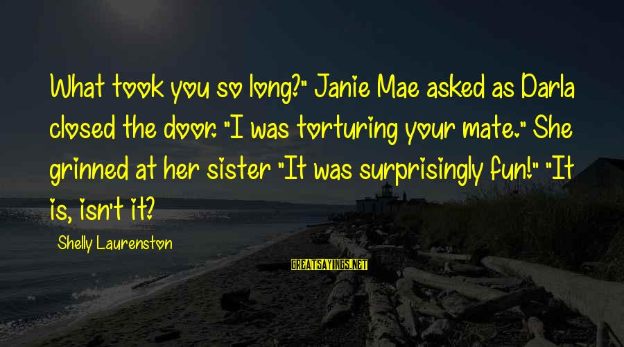 "Darla's Sayings By Shelly Laurenston: What took you so long?"" Janie Mae asked as Darla closed the door. ""I was"