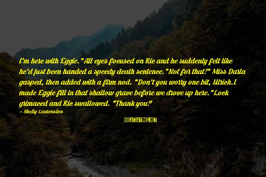 "Darla's Sayings By Shelly Laurenston: I'm here with Eggie.""All eyes focused on Ric and he suddenly felt like he'd just"