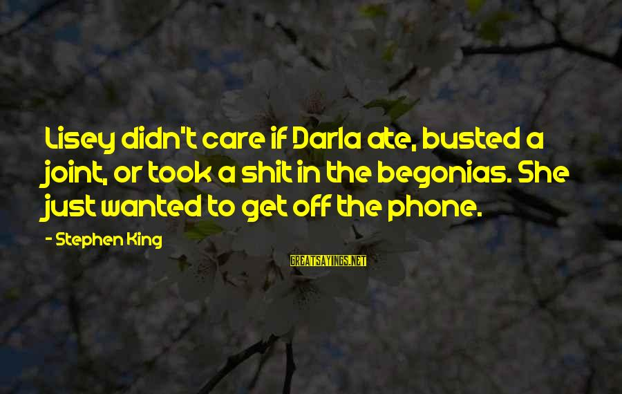 Darla's Sayings By Stephen King: Lisey didn't care if Darla ate, busted a joint, or took a shit in the