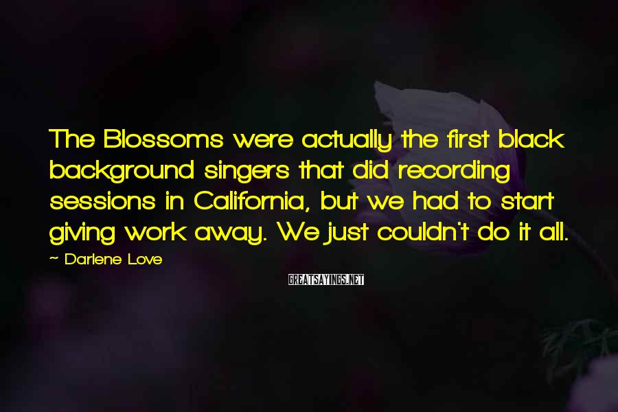 Darlene Love Sayings: The Blossoms were actually the first black background singers that did recording sessions in California,