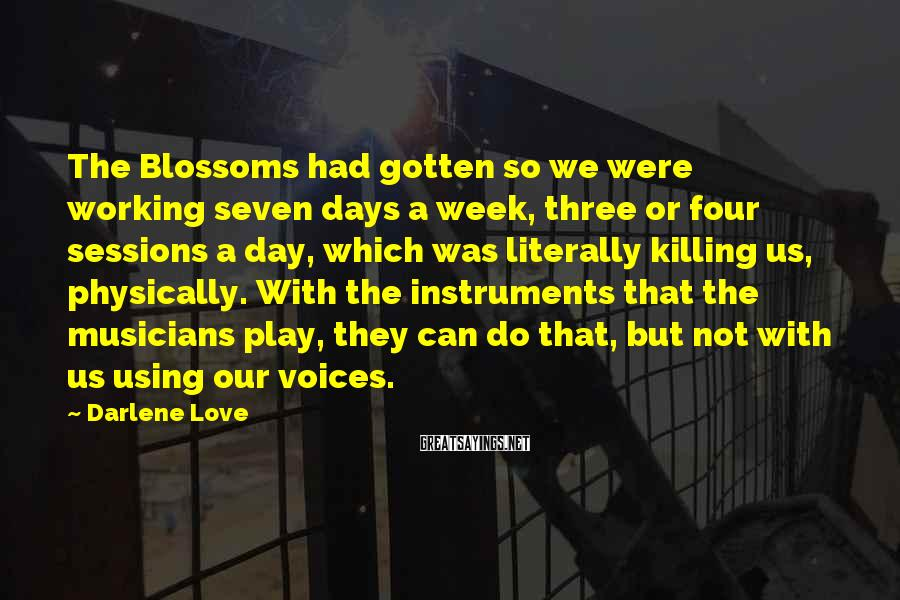 Darlene Love Sayings: The Blossoms had gotten so we were working seven days a week, three or four