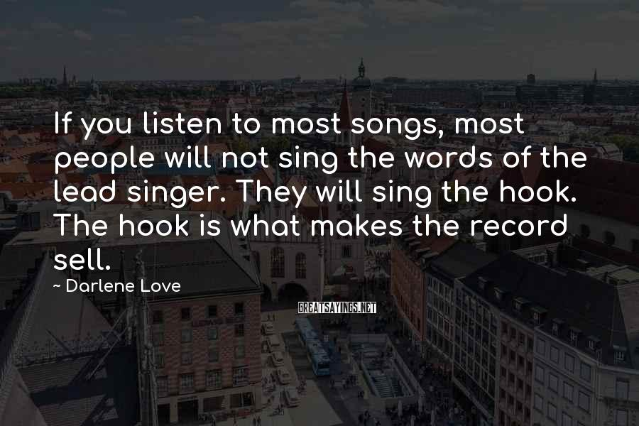 Darlene Love Sayings: If you listen to most songs, most people will not sing the words of the