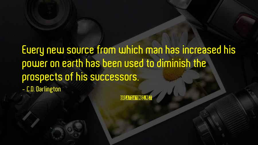 Darlington Sayings By C.D. Darlington: Every new source from which man has increased his power on earth has been used