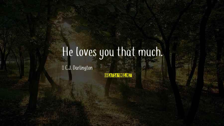 Darlington Sayings By C.J. Darlington: He loves you that much.