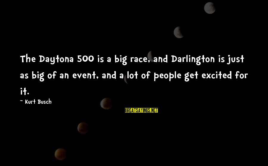 Darlington Sayings By Kurt Busch: The Daytona 500 is a big race, and Darlington is just as big of an