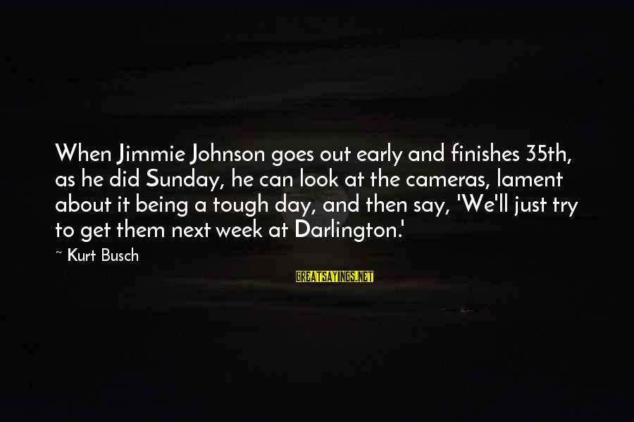 Darlington Sayings By Kurt Busch: When Jimmie Johnson goes out early and finishes 35th, as he did Sunday, he can