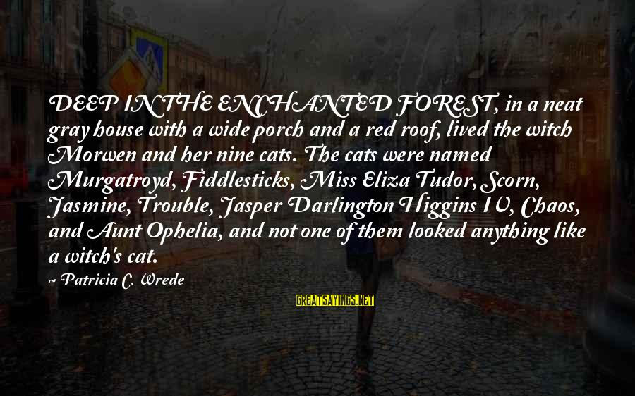 Darlington Sayings By Patricia C. Wrede: DEEP IN THE ENCHANTED FOREST, in a neat gray house with a wide porch and