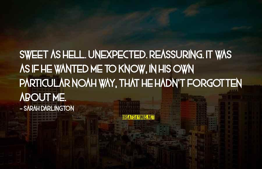 Darlington Sayings By Sarah Darlington: Sweet as hell. Unexpected. Reassuring. It was as if he wanted me to know, in