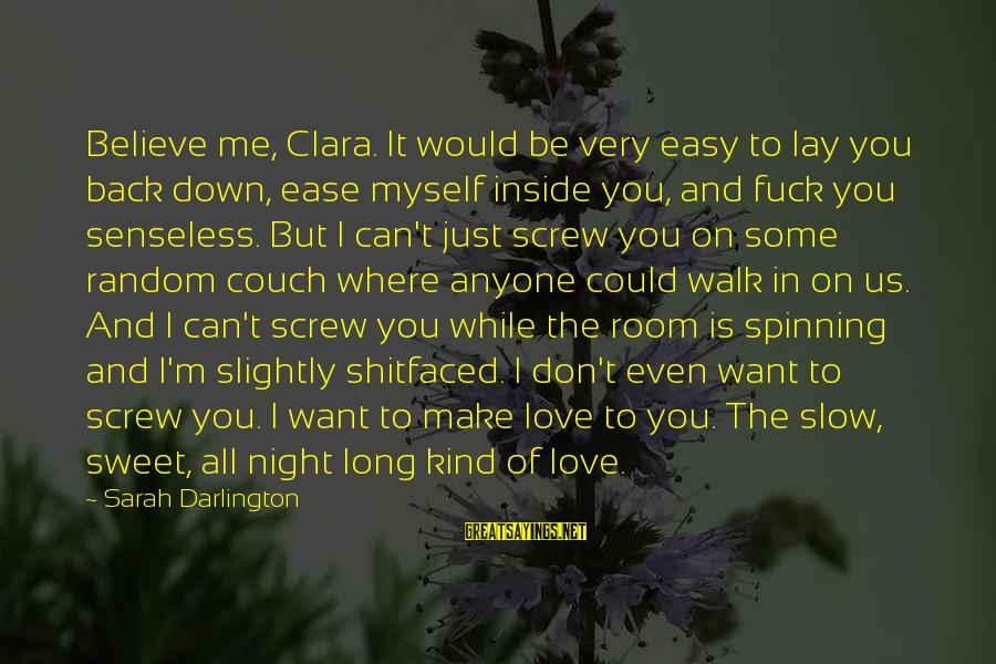 Darlington Sayings By Sarah Darlington: Believe me, Clara. It would be very easy to lay you back down, ease myself