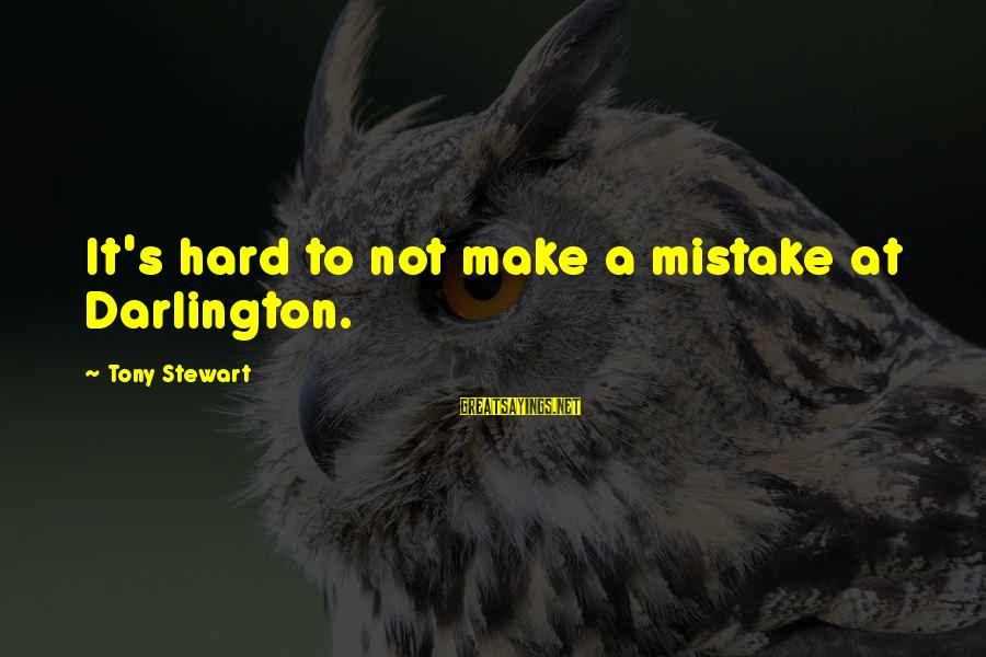 Darlington Sayings By Tony Stewart: It's hard to not make a mistake at Darlington.