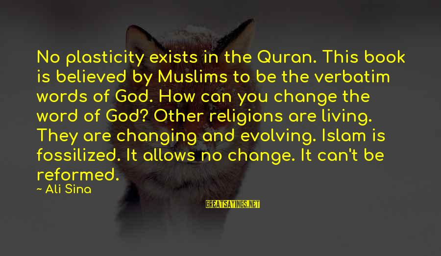 Darns Sayings By Ali Sina: No plasticity exists in the Quran. This book is believed by Muslims to be the