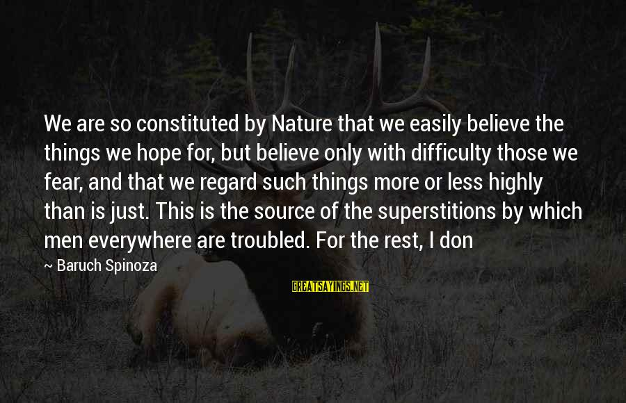 Darns Sayings By Baruch Spinoza: We are so constituted by Nature that we easily believe the things we hope for,
