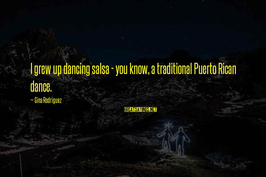 Darns Sayings By Gina Rodriguez: I grew up dancing salsa - you know, a traditional Puerto Rican dance.