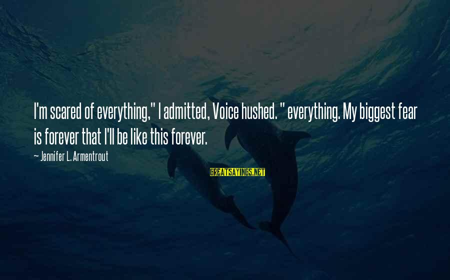 """Darns Sayings By Jennifer L. Armentrout: I'm scared of everything,"""" I admitted, Voice hushed. """" everything. My biggest fear is forever"""