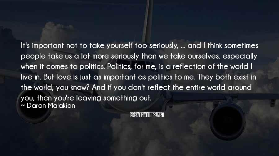 Daron Malakian Sayings: It's important not to take yourself too seriously, ... and I think sometimes people take