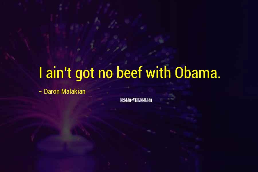 Daron Malakian Sayings: I ain't got no beef with Obama.