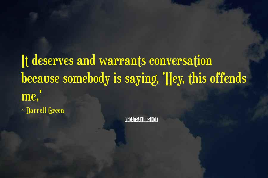 Darrell Green Sayings: It deserves and warrants conversation because somebody is saying, 'Hey, this offends me,'